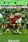Lacrosse: Technique and Tradition - Bob Scott