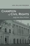 Champion of Civil Rights: Judge John Minor Wisdom - Joel William Friedman