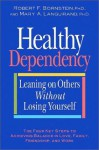 Healthy Dependency: Leaning on Others Without Losing Yourself - Robert F. Bornstein, Mary A. Languirand