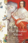 The Weaker Vessel: Woman's Lot in Seventeenth-Century England (WOMEN IN HISTORY) - Antonia Fraser