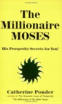 The Millionaire Moses: His Prosperity Secrets for You! (Millionaires of the Bible Series) - Catherine Ponder