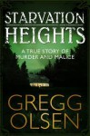 Starvation Heights: A True Story of Murder and Malice - Gregg Olsen