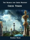 The Search for Chess Mastery: Chess Vision - Stephen Ward