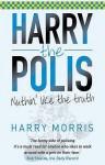 Harry The Polis: Nuthin' Like The Truth - Harry Morris