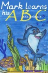 Mark learns his ABC (Mark the Shark) - Adam Smith