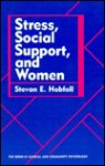 Stress, Social Support, And Women - Stevan Hobfoll, Stevan E. Hobfall
