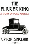 The Flivver King: A Story of Ford-America - Upton Sinclair, Steve Meyer