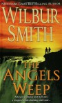 The Angels Weep - Wilbur Smith