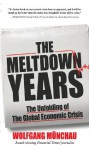 The Meltdown Years : The Unfolding of the Global Economic Crisis - Wolfgang Munchau