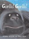 Gorilla! Gorilla! - Jeanne Willis, Tony Ross