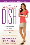 The Skinnygirl Dish: Easy Recipes for Your Naturally Thin Life - Bethenny Frankel, Eve Adamson
