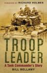 Troop Leader: A Tank Commander's Story - Bill Bellamy, Richard Holmes