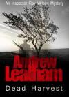Dead Harvest (An Inspector Ray Wilson Thriller) - Andrew Leatham
