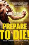 Prepare to Die! - Paul Tobin
