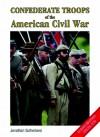 Confederate Troops of the American Civil War - Jonathan Sutherland