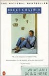 What Am I Doing Here - Bruce Chatwin