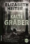 Kalte Gräber - Elizabeth Heiter