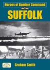 Heroes of Bomber Command: Suffolk - Graham Smith