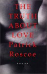 The Truth about Love - Patrick Roscoe