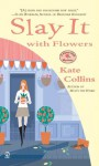 Slay it with Flowers: A Flower Shop Mystery - Kate Collins