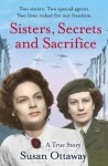 Sisters, Secrets and Sacrifice: The True Story of WWII Special Agents Eileen and Jacqueline Nearne. by Susan Ottaway - Susan Ottaway