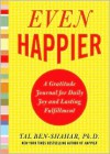 Even Happier: A Gratitude Journal for Daily Joy and Lasting Fulfillment - Tal Ben-Shahar