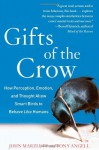 Gifts of the Crow: How Perception, Emotion, and Thought Allow Smart Birds to Behave Like Humans - John M. Marzluff, Tony Angell