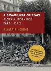 A Savage War of Peace, Part 1: Algeria 1954-1962 - Alistair Horne