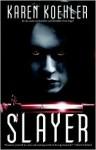 Slayer (Slayer #1) - Karen Koehler