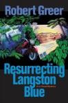 Resurrecting Langston Blue - Robert Greer