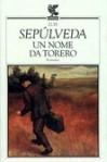 Un nome da torero - Luis Sepúlveda, Ilide Carmignani
