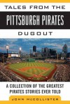 Tales from the Pittsburgh Pirates Dugout: A Collection of the Greatest Pirates Stories Ever Told - John McCollister