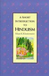 A Short Introduction To Hinduism (Short Introduction) - Klaus K. Klostermaier
