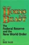 On the Horns of the Beast: The Federal Reserve and the New World Order - Bill Still