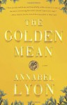 The Golden Mean: A Novel of Aristotle and Alexander the Great - Annabel Lyon