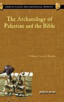 The Archaeology of Palestine and the Bible - William Foxwell Albright