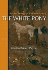 The White Pony: An Anthology of Chinese Poetry - Robert Payne
