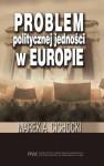 Problem politycznej jedności w Europie - Marek Aleksander Cichocki