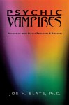Psychic Vampires: Protection from Energy Predators & Parasites - Joe H. Slate, Michael Maupin