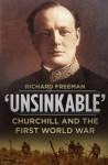 'Unsinkable': Churchill and the First World War - Richard Freeman