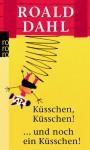 Küsschen, Küsschen... und noch ein Küsschen! - Roald Dahl, Wolfheinrich von der Mülbe, Hans-Heinrich Wellmann