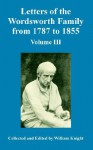 Letters of the Wordsworth Family from 1787 to 1855: Volume III - William Knight