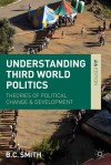 Understanding Third World Politics: Theories of Political Change and Development - Brian Smith