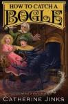 How to Catch a Bogle - Catherine Jinks, Sarah Watts