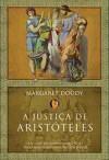 A Justiça de Aristóteles (Capa Mole) - Margaret Doody, Maria Nóvoa