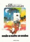 Onde a Noite se Acaba (Obras Completas de José Rodrigues Miguéis) - José Rodrigues Miguéis