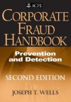 Corporate Fraud Handbook: Prevention and Detection - Joseph T. Wells, Wells, Joseph T. Wells, Joseph T.
