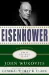 Eisenhower: A Biography - John F. Wukovits, Wesley K. Clark