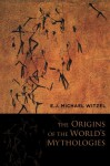 The Origins of the World's Mythologies - Michael Karl Witzel