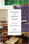 Tolstoy and the Purple Chair: My Year of Magical Reading - Nina Sankovitch